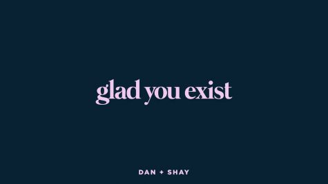 Glad You Exist by Dan + Shay